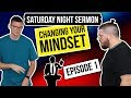 Changing Your Mindset - [Saturday Night Sermon] Episode 1