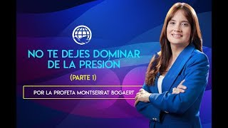 No te dejes dominar de la presión Parte 1-Profeta Montserrat Bogaert -Iglesia Monte de Dios