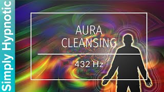 🎧 432 Hz Aura Cleansing | DNA Repair | Chakra Healing | Positive Aura Cleanse | Simply Hypnotic