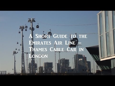A Short Guide to the Emirates Air Line – Thames Cable Car in London