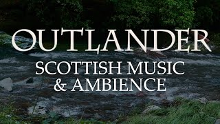 Outlander Music & Ambience | Beautiful Soundscapes with Scottish Music