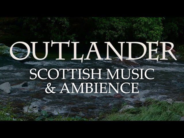 Outlander Music Ambience Beautiful Soundscapes With Scottish Music Youtube