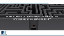 How can a construction attorney assist construction professionals before problems occur?