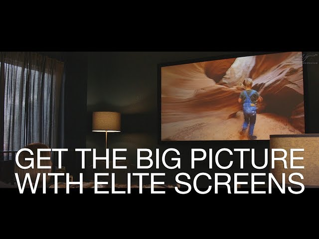 Get the Big Picture with Elite Screens