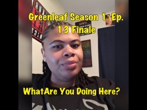 (REVIEW) Greenleaf | Season 1: Ep. 13 | What Are You Doing Here (RECAP)