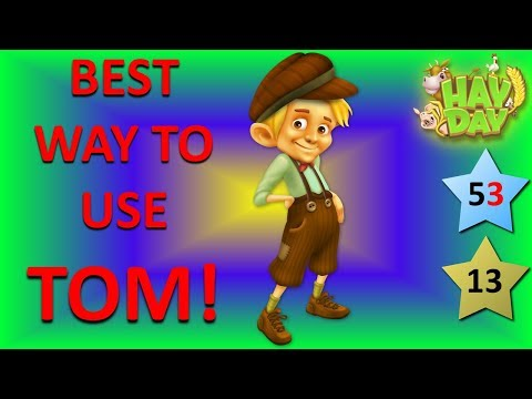 HAY DAY - TOM! HOW TO GET THE BEST VALUE FROM HIM! TIPS AND TRICKS FOR USING TOM!