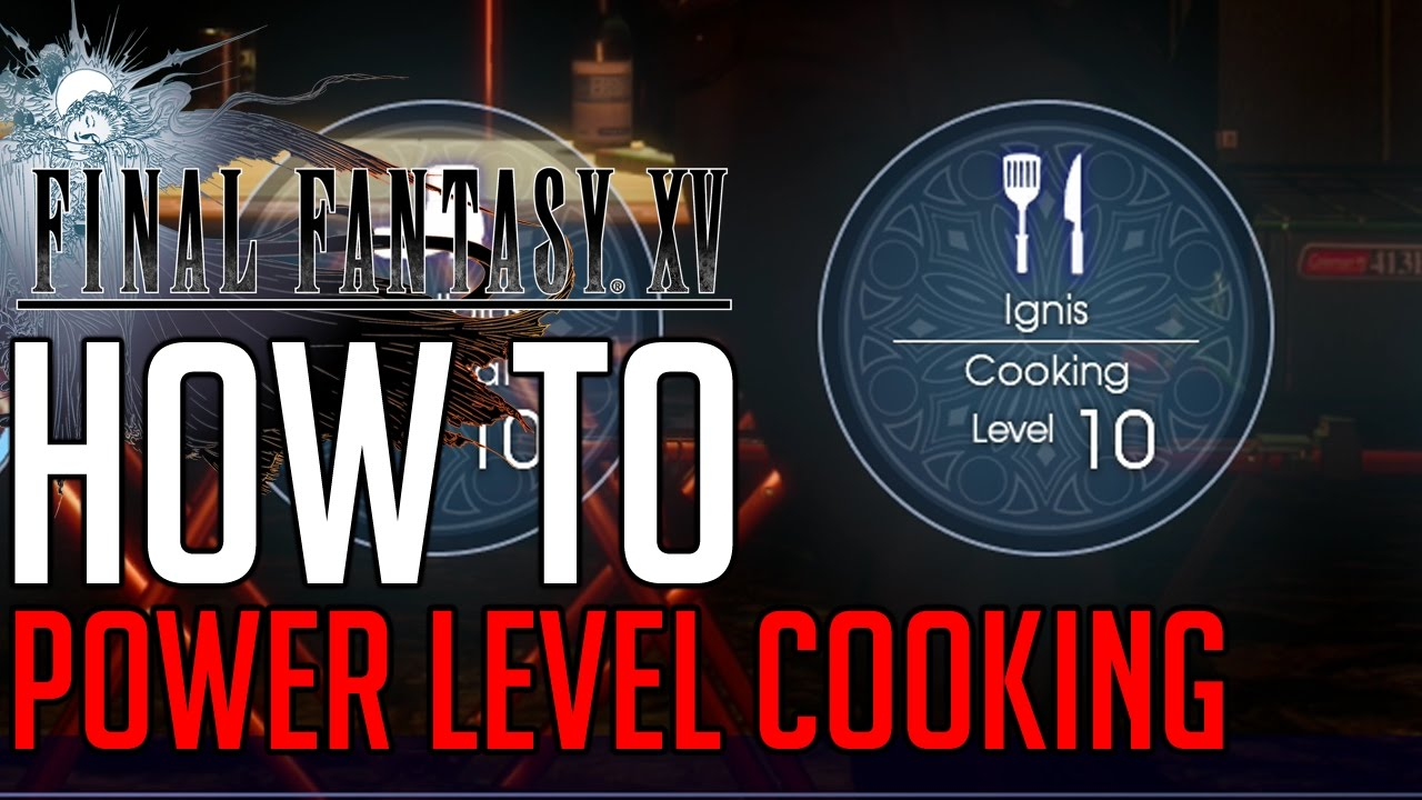 Final Fantasy XV HOW TO POWER LEVEL COOKING SKILL TO LEVEL 10