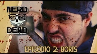 NERD OF THE DEAD - Episódio 2: Boris