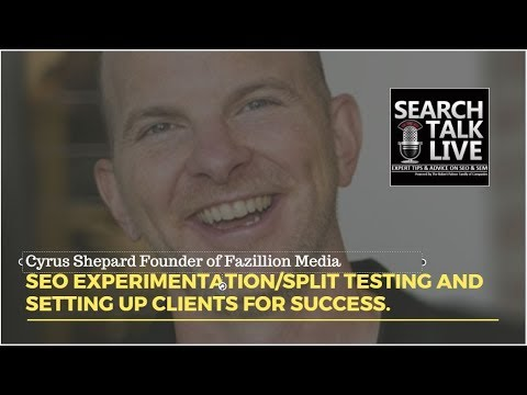 Cyrus Shepard Discusses SEO Experimentation/Split Testing and Setting up Clients for Success