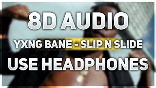 Yxng Bane - Slip N Slide | 8D AUDIO