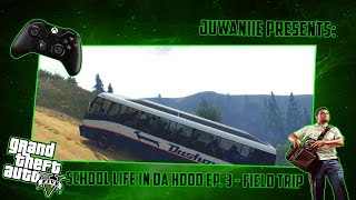 GTA 5 School Life In Da Hood Ep. 3 - Field Trip
