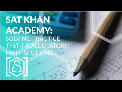 Solving SAT Khan Academy Practice Test 7 (Calculator) Math Section