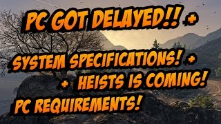 GTA 5: PC GOT DELAYED!! Heists Is Coming + System Specifications + PC Requirements! And More!