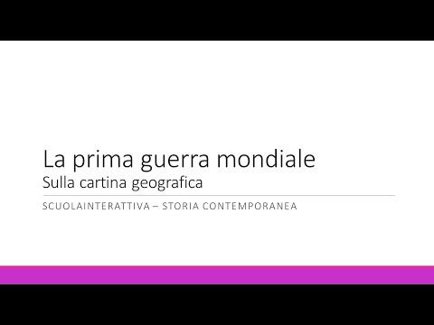 La Prima Guerra Mondiale con cartina geografica