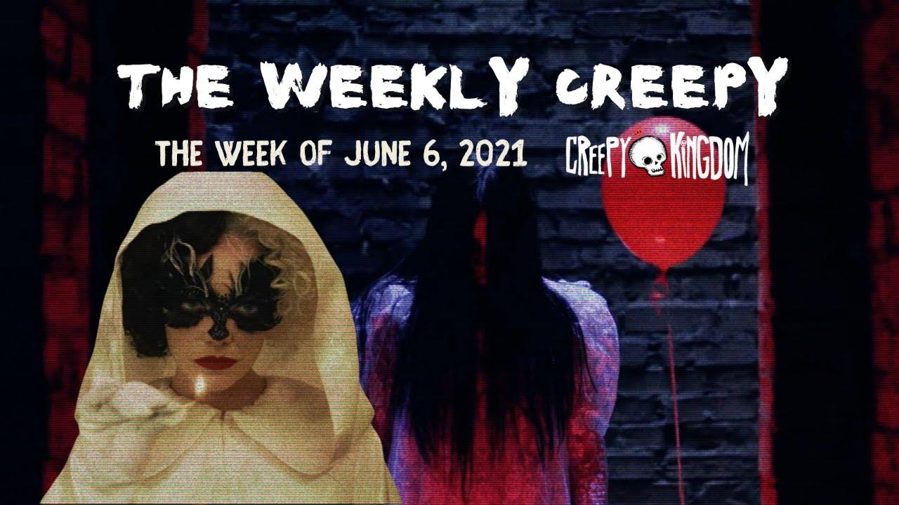 The Weekly Creepy 6-6-21