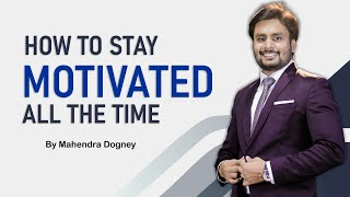 how to stay motivated all the time || best inspirational video in hindi by mahendra dogney