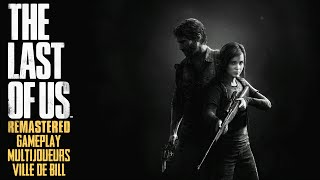 THE LAST OF US REMASTERED : GAMEPLAY MULTIJOUEURS | RAID SUR LES PROVISIONS : VILLE DE BILL
