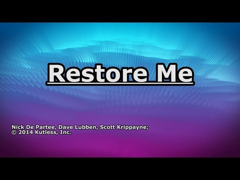 Restore Me - Kutless - Lyrics