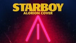 """The Weeknd - """"Starboy"""" (Cover by A L O R I O N)"""