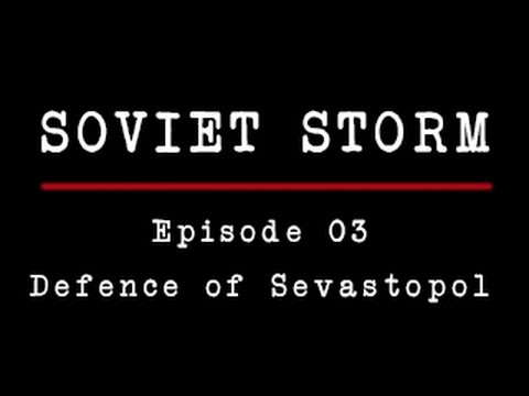 Soviet Storm - World War II in the East - 03 - The Defence of Sevastopol - HD