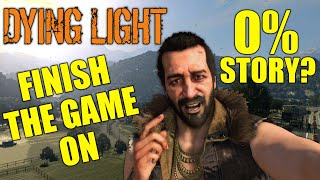Can You Finish Dying Light Before Starting The Story? (0% Main Game Save & 0% The Following)
