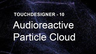 Audioreactive Particle Cloud – TouchDesigner Tutorial 10