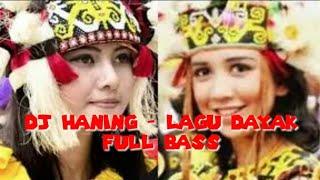 Lirik DJ HANING - Lagu Dayak Full Bass || Remix 2019
