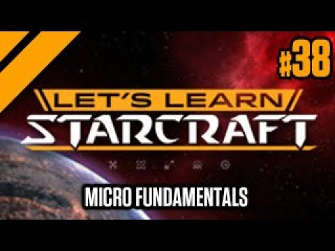Lets Learn StarCraft #38 - Micro Fundamentals