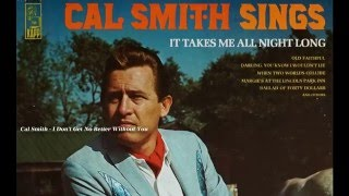 Watch Cal Smith I Dont Get No Better Without You video
