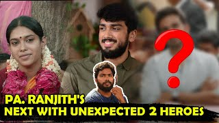 PA RANJITH'S Next With Unexpected 2 heroes | #paranjith