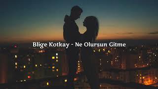 Blige Kotkay -  Ne Olursun Gitme (English Lyrics) Resimi