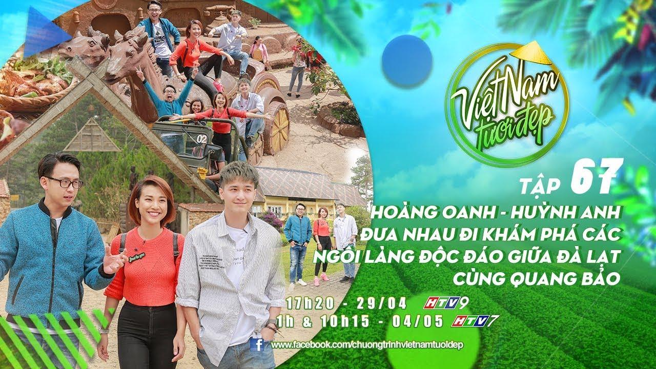 Việt Nam Tươi Đẹp – Tập 67 FULL   Hoàng Oanh, Huỳnh Anh, Quang Bảo khám phá các ngôi làng tại Đà Lạt