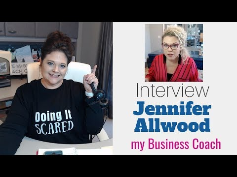 Interview with my Business Coach and Mentor, Jennifer Allwood!