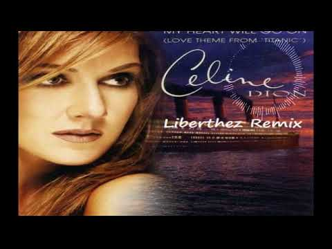 Celine Dion - My Heart Will Go On (Liberthez Remix 2018)