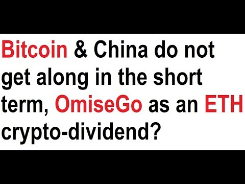 Bitcoin and China do not get along in the short term, OmiseGo as an Ethereum crypto-dividend?