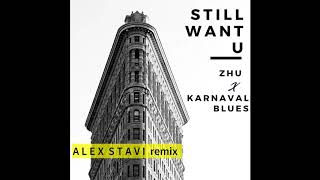 ZHU , Karnaval Blues - Still Want U (Alex Stavi Remix)