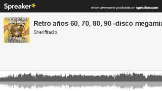 Retro años 60, 70, 80, 90 -disco megamix (hecho con Spreaker)