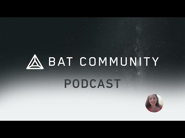 Ep. 83: Brave Talk, BAT Ambassadors recruiting, BAT Community Call: Everything you need to know!
