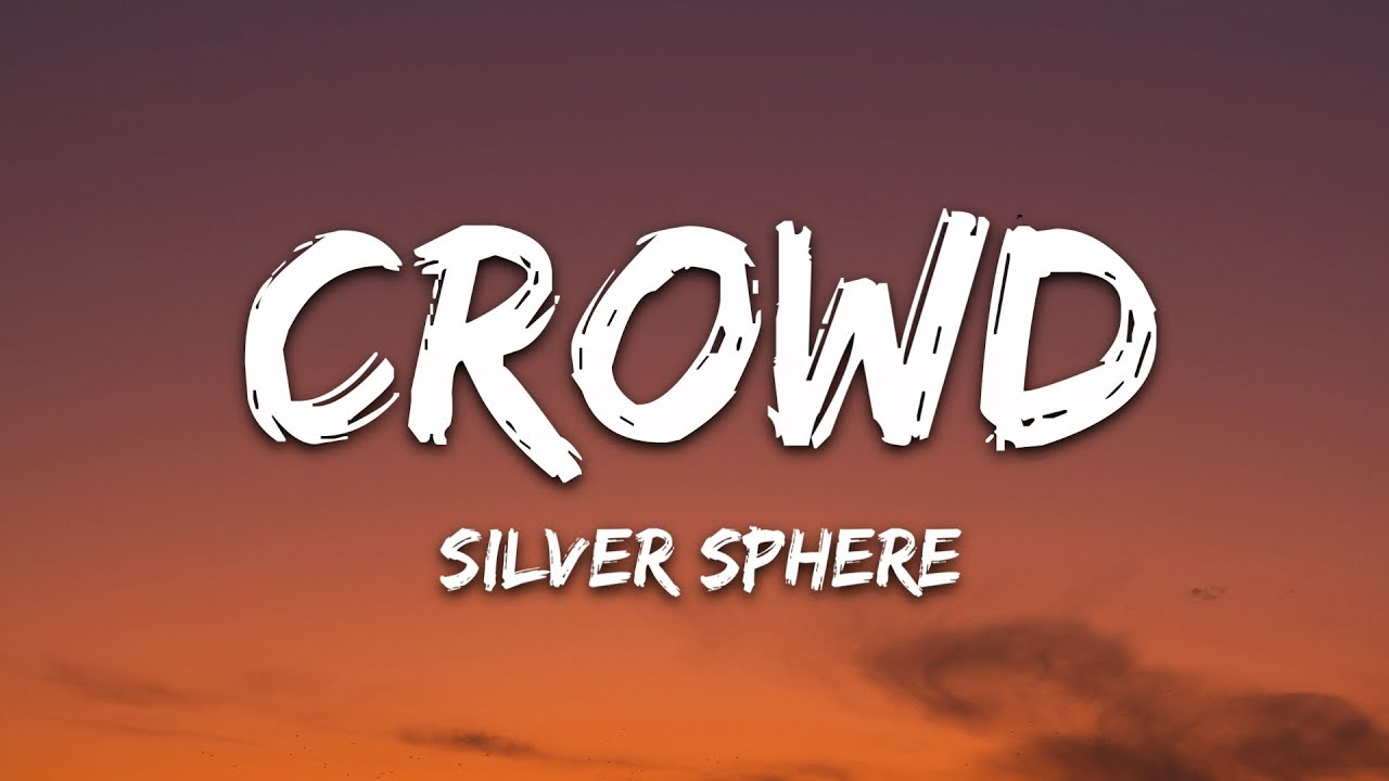 Download Silver Sphere - crowd (Lyrics)