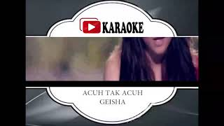 Lagu Karaoke GEISHA   ACUH TAK ACUH