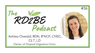 Ashley Oswald - Private Practice Dietitian: Oswald Digestive Clinic