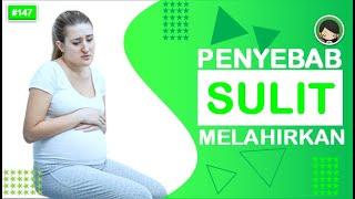 PENYEBAB PROSES MELAHIRKAN SULIT