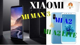 XIAOMI MI MAX 3 & MI A2 & MI A2 LITE|SPECS PRICE & LAUNCH DATE|| XIAOMI SALES|NOKIA X5