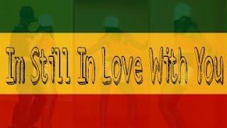 Im Still In Love With You ( Reggae )