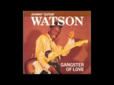 "Johnny ""Guitar"" Watson- Gangster of Love"