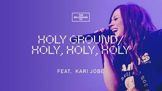 Holy Ground / Holy, Holy, Holy (feat. Kari Jobe) - The Belonging Co