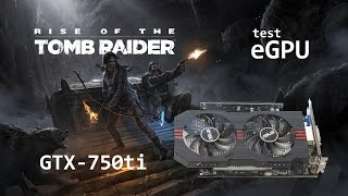 Тест eGPU GTX 750ti в игре Rise of the Tomb Raider