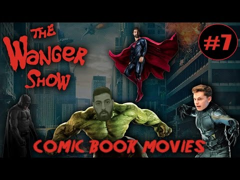 The Wanger Show #7: Comic Book Movies