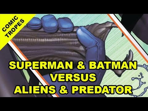 Comic Tropes 51: Superman and Batman Versus Aliens and Predator