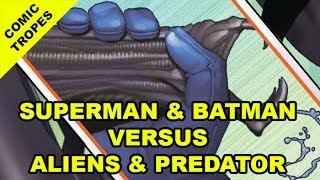 Superman and Batman Versus Aliens and Predator Versus Common Sense - Comic Tropes (Episode 51)